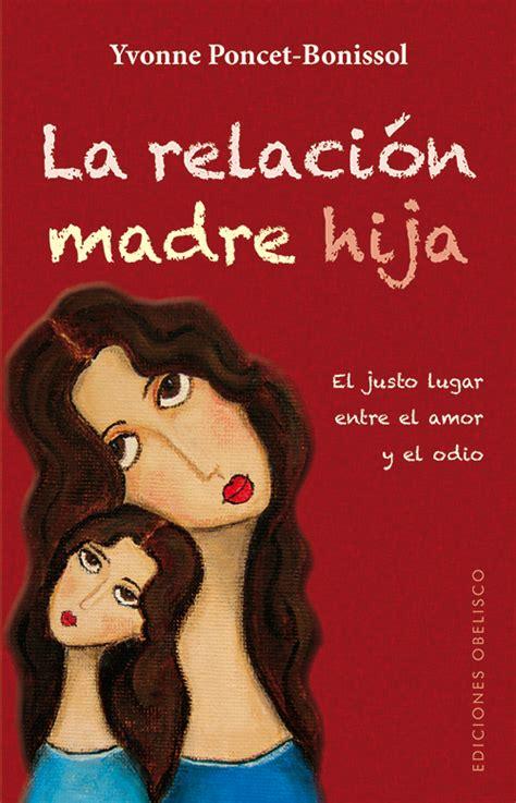 libro madres e hijas sabiduria la relaci 211 n madre hija psicolog 237 a ediciones obelisco