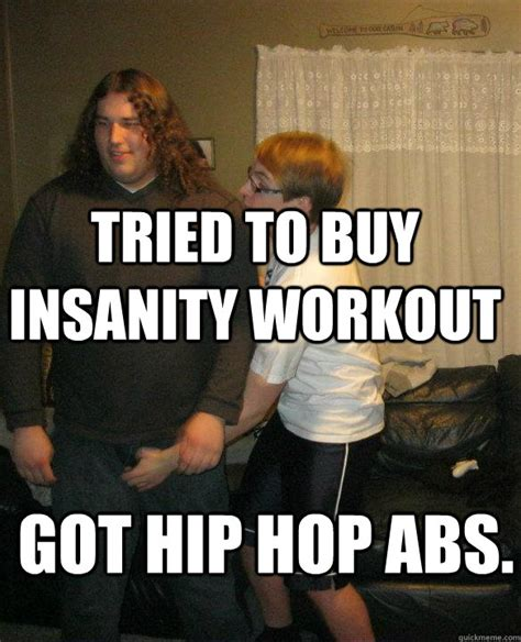 Insanity Workout Meme - tried to buy insanity workout got hip hop abs misc