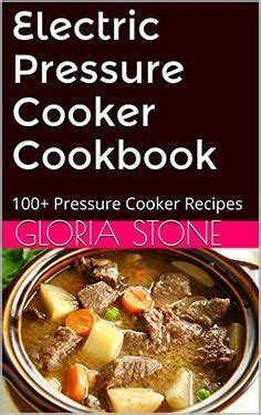 the big electric pressure cooker cookbook breakfast lunch dinner dessert recipes for instant pot â books 1000 images about pressure cooker recipes on