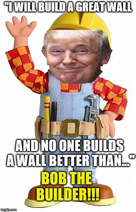 Builder Meme - don the builder imgflip