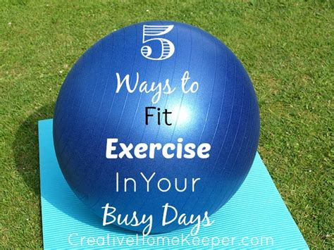 For The Time Challenged Busy by 5 Ways To Fit Exercise In Your Busy Days Creative Home