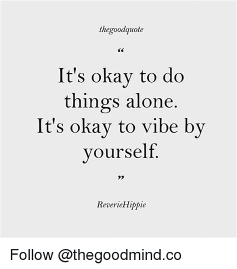 7 Things Its Okay For To Do by Thegoodquote It S Okay To Do Things Alone It S Okay To
