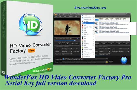 hd video converter software full version free download wonderfox hd video converter factory pro serial key free