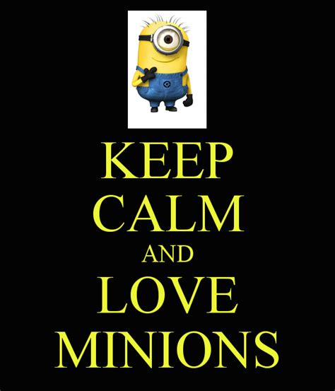 imagenes de keep calm and love minions minion quotes
