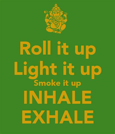 Images Of Roll It Up | roll it up light it up smoke it up inhale exhale keep