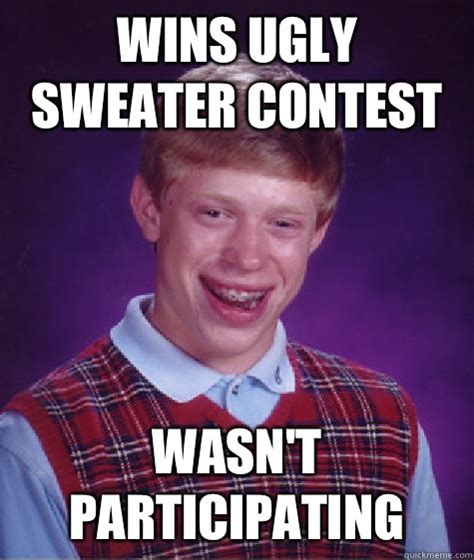 Sweater Meme - wins ugly sweater contest wasn t participating bad luck