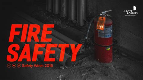 Safety Week 2016: Fire Safety   HUNTER ROBERTS
