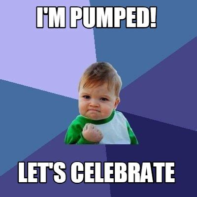 Meme M - meme creator i m pumped let s celebrate meme generator