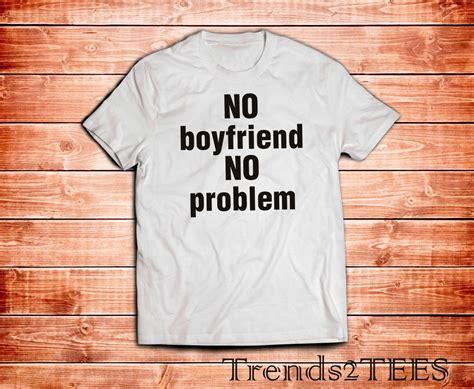 Hoodie No Boyfriend No Problem Leo Cloth no boyfriend no problem shirt boyfriend tshirt no problem shirt inspired 100 cotton