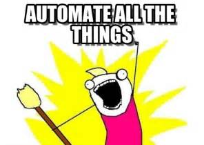 All Of The Things Meme - automate all the things x all the y meme on memegen