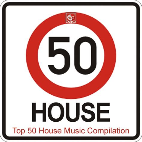 top 50 house music various top 50 house music compilation 50 best house