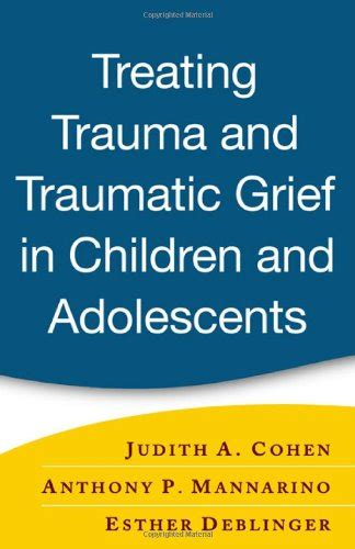treating the traumatized child a step by step family systems approach books treating and traumatic grief in children and