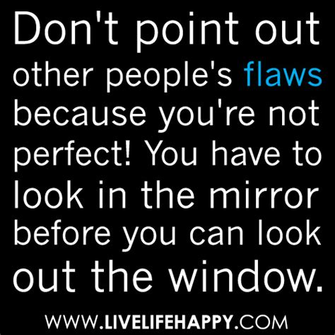 don t point out other people s flaws because you re not p flickr