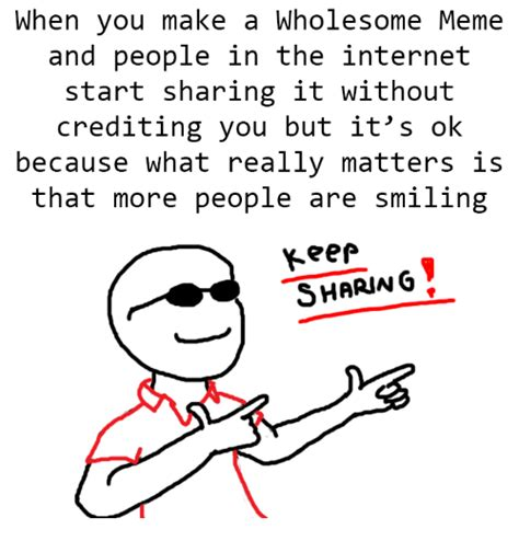 Make Internet Meme - when you make a wholesome meme and people in the internet
