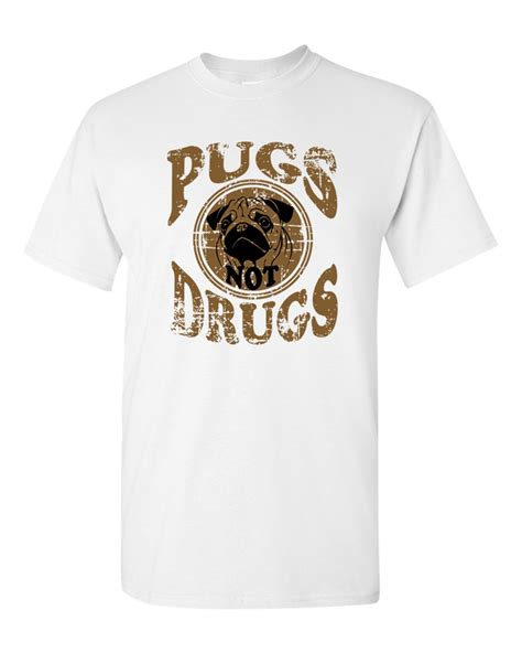 pug not drugs t shirt pugs not drugs dt t shirts