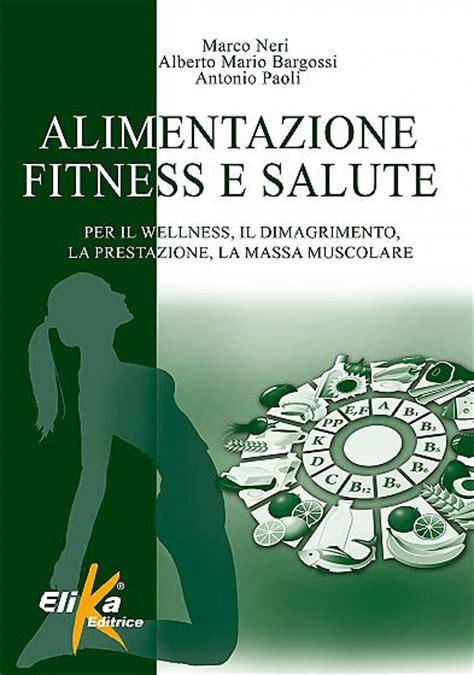 alimentazione e fitness libri fitness alimentazione fitness e salute elika