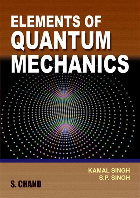 the picture book of quantum mechanics s chand s elements of quantum mechanics by kamal singh