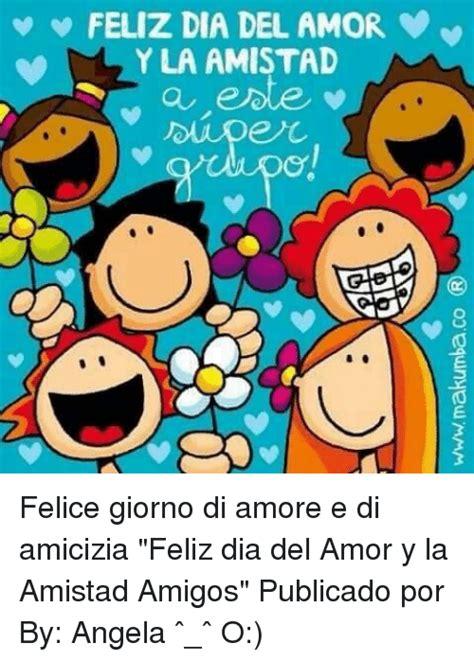 imagenes de feliz dia grupo 25 best memes about feliz dia del amor y la amistad