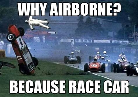 Funny Cing Meme - why airborne the 25 funniest quot because race car quot memes