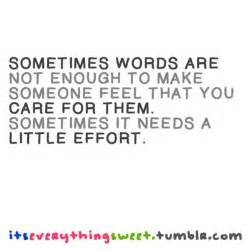 sometimes words are not enough to make someone feel that