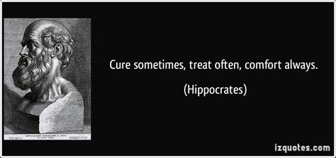 to cure sometimes to relieve often to comfort always cure quotes quotesgram