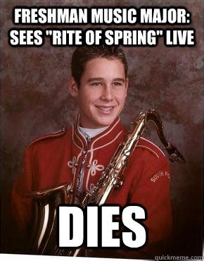 Music Major Meme - freshman music major sees quot rite of spring quot live dies