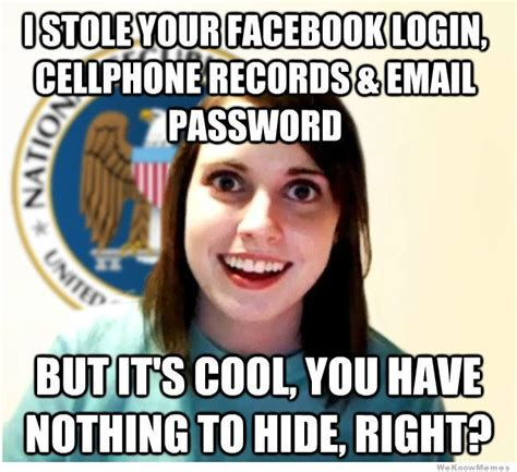 Overbearing Girlfriend Meme - i don t understand why anyone is concerned over nsa spying
