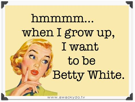 Betty White Birthday Quotes Birthday Betty White Quotes Quotesgram