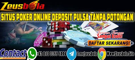 situs poker  deposit pulsa  potongan zeusbola