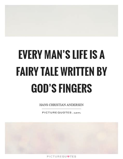 biography is written by who every man s life is a fairy tale written by god s fingers