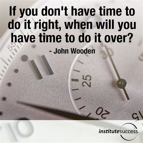 do it to it if you don t have time to do it right when will you have