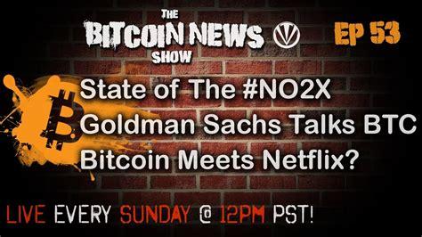 bitcoin netflix bitcoin news 53 state of the no2x goldman sachs talks