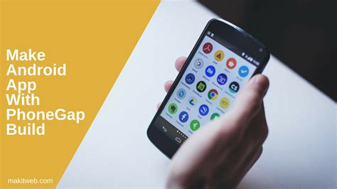 make an android app make android app with phonegap build