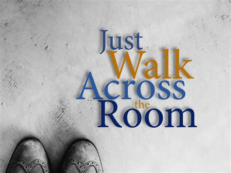 just walk across the room current series just walk across the room northmadison cc