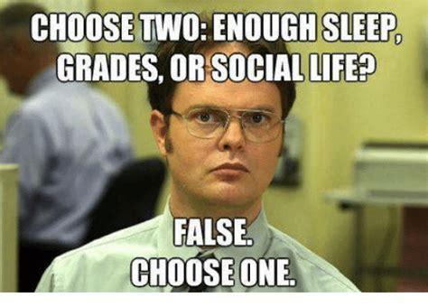 College Sleep Meme - choose two enough sleep grades or sociallife false choose