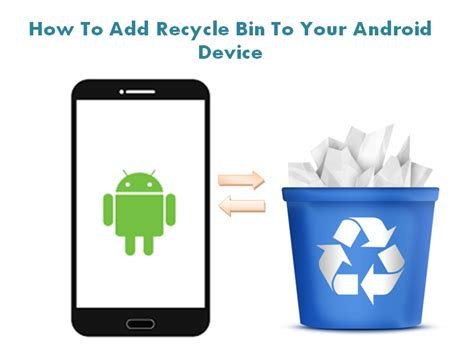 how to add to a on android how to add recycle bin feature on android mobile dumpster recycle bin for android