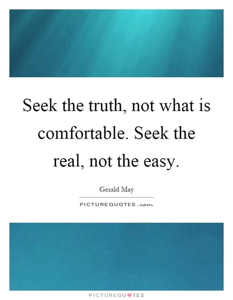 what is comfortable seek the truth not what is comfortable seek the real