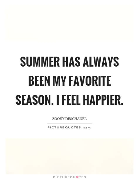 Why Summer Is My Favorite Season Of The Year Essay by Summer Has Always Been My Favorite Season I Feel Happier Picture Quotes