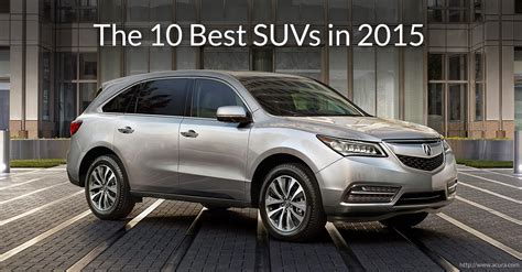 best suv 2015 top 10 suvs to look forward in the 2015 vehicle class