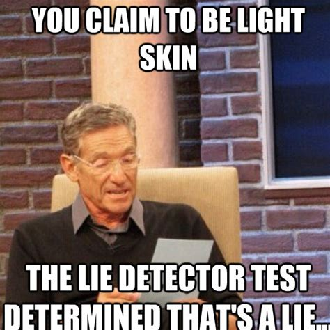 Light Skin Niggas Memes - you claim to be light skin the lie detector test
