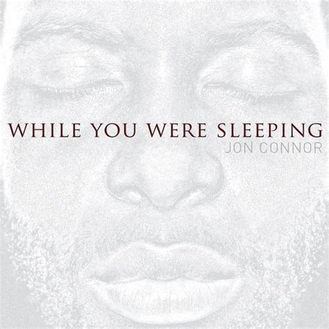 drakorindo you were sleeping jon connor while you were sleeping download listen