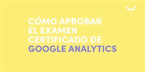 preguntas de google analytics c 243 mo aprobar el examen certificado de google analytics