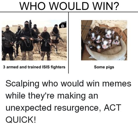 Who Meme - who would win 3 armed and trained isis fighters some pigs