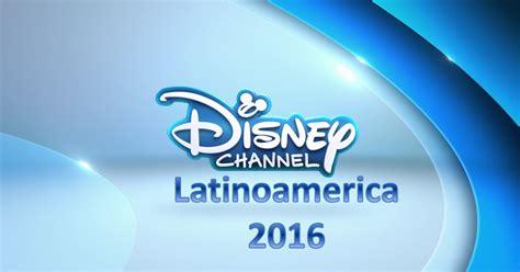 Disney Channel Latinoamrica | disney channel latinoamerica estrenan 2016 disney