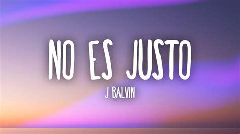 j balvin no es justo letra j balvin zion lennox no es justo lyrics youtube