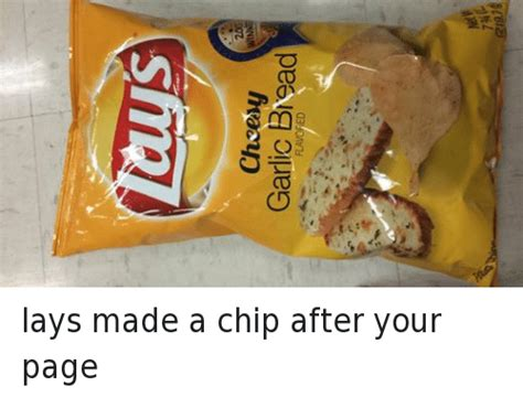 Lays Chips Meme - win garlic bnead flavored lays made a chip after your page