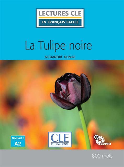 lectures cle en francais 2090318228 la tulipe noire niveau 2 a2 lecture cle en fran 231 ais facile livre cd livre