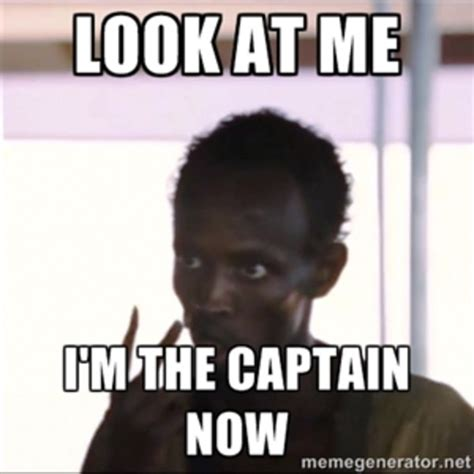 Now Your Meme - look at me i m the captain now know your meme