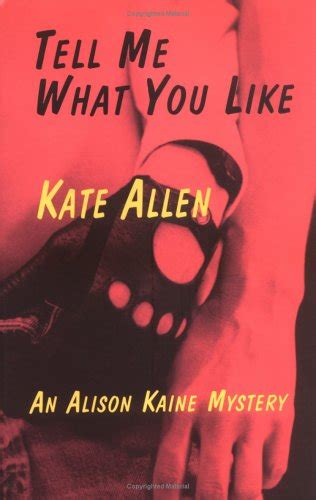 tell me what you want books tell me what you like an alison kaine mystery by kate