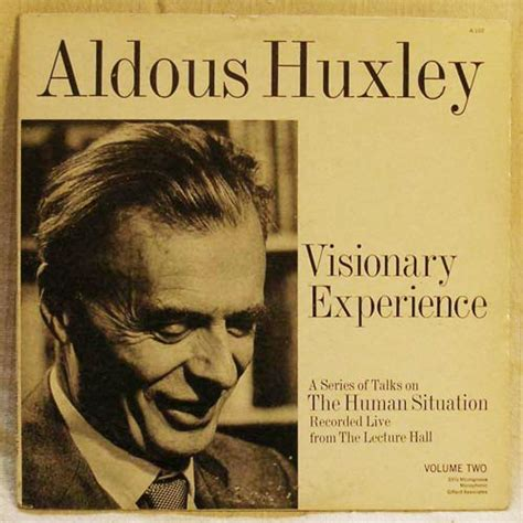 Aldous Huxley Essays by Voice On Record 56 Aldous Huxley Visionary Experience